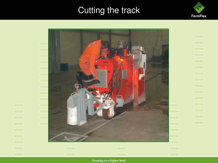 Cutting the track