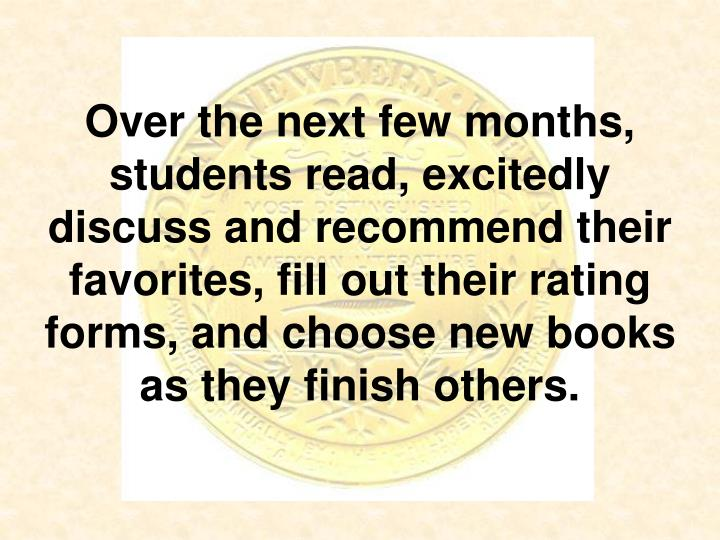 Over the next few months, students read, excitedly discuss and recommend their favorites, fill out their rating forms, and choose new books as they finish others.