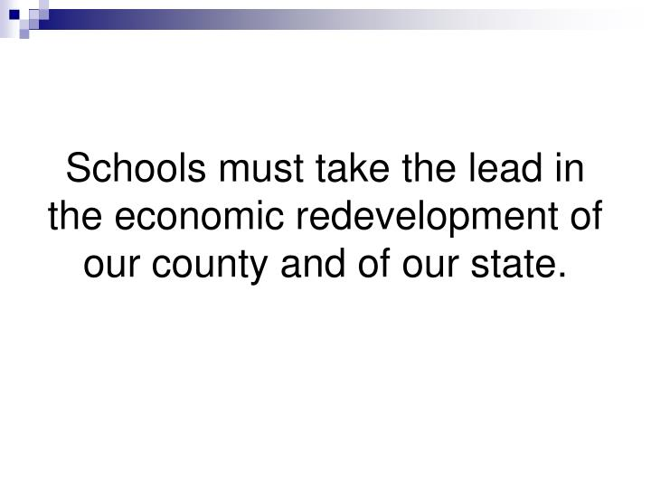 Schools must take the lead in the economic redevelopment of our county and of our state