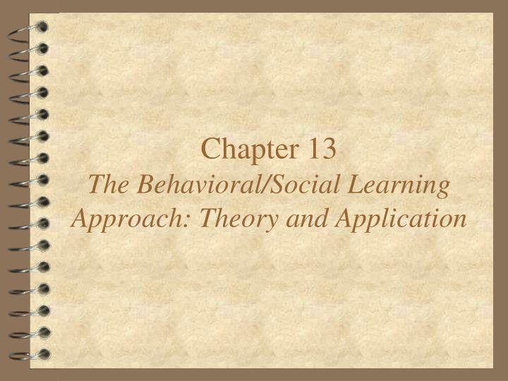 chapter 13 the behavioral social learning approach theory and application