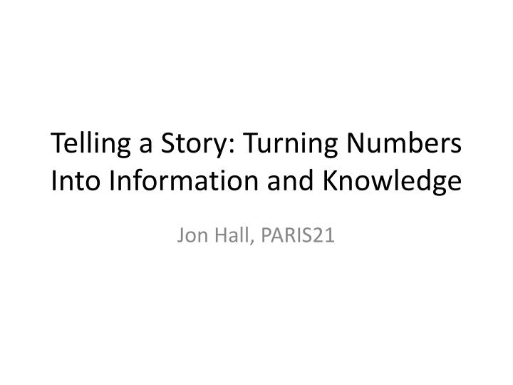 telling a story turning numbers into information and knowledge n.