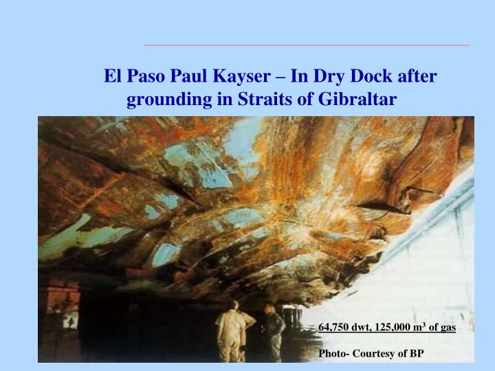 El Paso Paul Kayser – In Dry Dock after grounding in Straits of Gibraltar