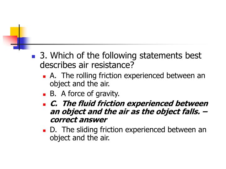 3. Which of the following statements best describes air resistance?