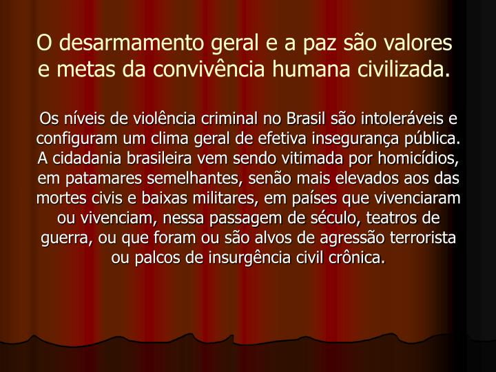 Os níveis de violência criminal no Brasil são intoleráveis e configuram um clima geral de efetiv...