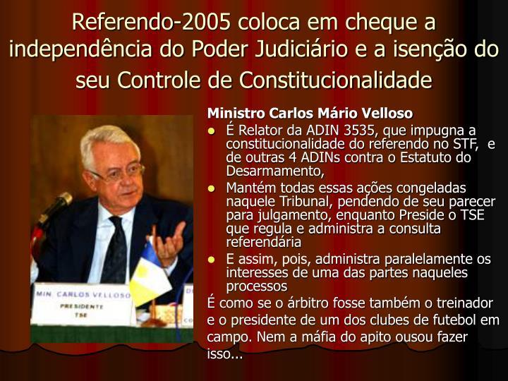 Referendo-2005 coloca em cheque a independência do Poder Judiciário e a isenção do seu Controle de Constitucionalidade