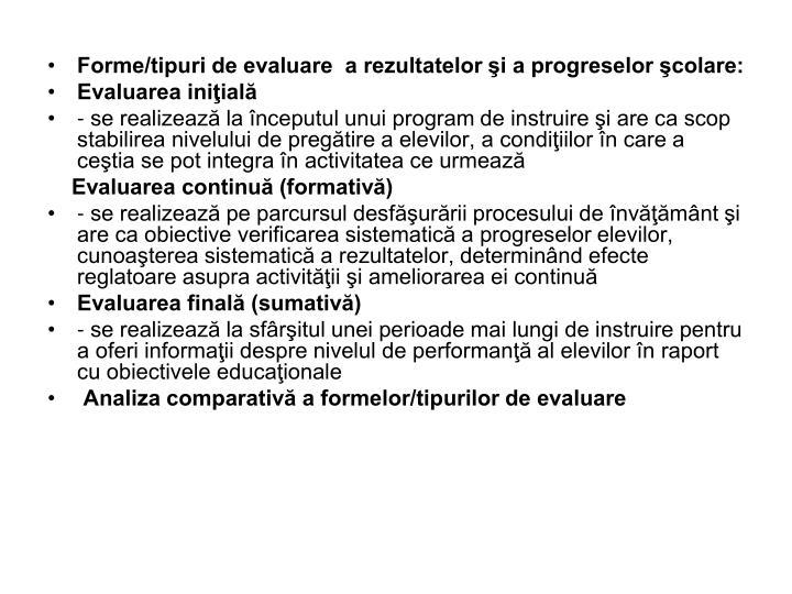 Forme/tipuri de evaluare  a rezultatelor şi a progreselor şcolare: