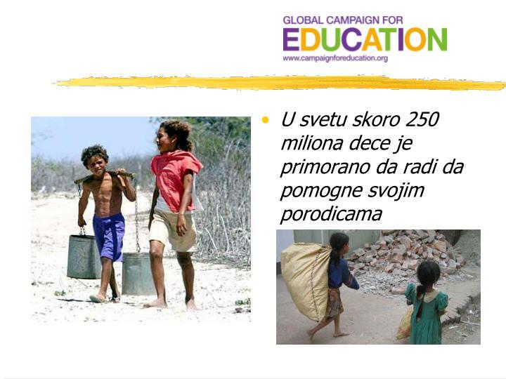 U svetu skoro 250 miliona dece je primorano da radi da pomogne svojim porodicama