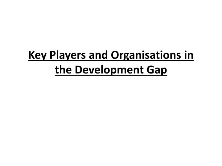 key players and organisations in the development gap