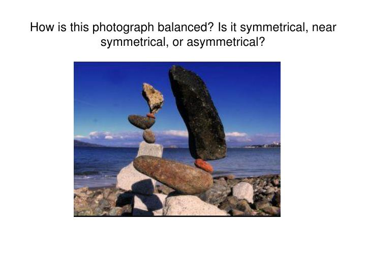 How is this photograph balanced? Is it symmetrical, near symmetrical, or asymmetrical?