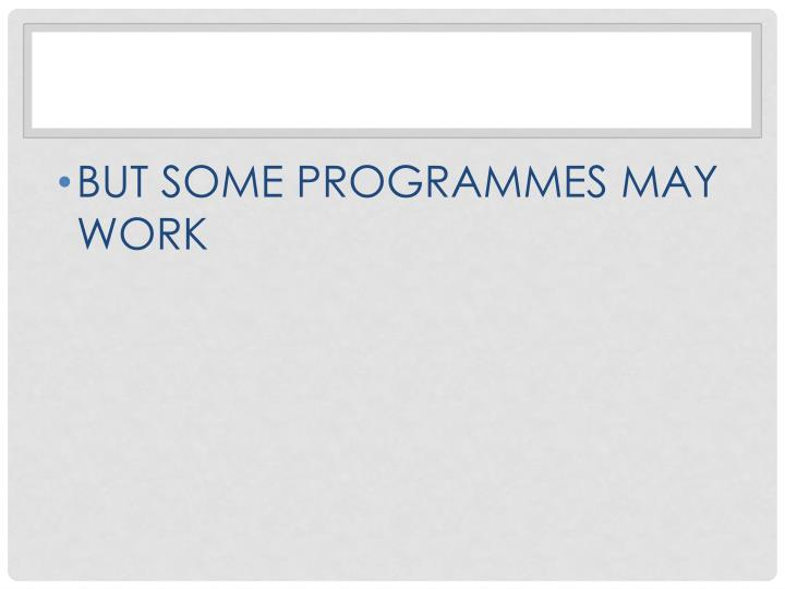 BUT SOME PROGRAMMES MAY WORK