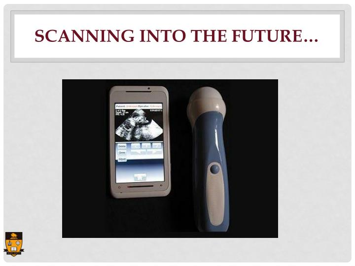 SCANNING INTO THE FUTURE…