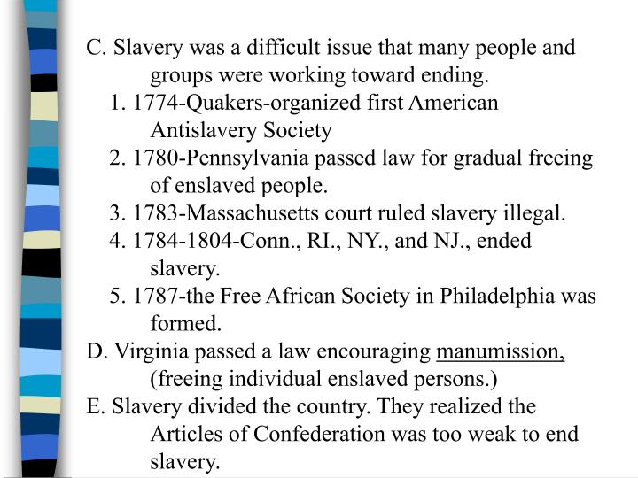 C. Slavery was a difficult issue that many people and groups were working toward ending.