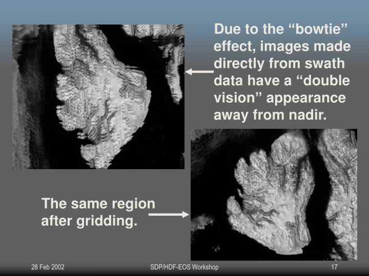 """Due to the """"bowtie"""" effect, images made directly from swath data have a """"double vision"""" appearance away from nadir."""