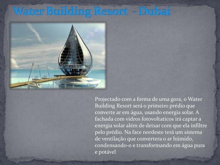 Water Building Resort  -Dubai