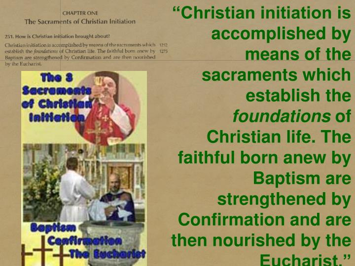 """Christian initiation is accomplished by means of the sacraments which establish the"