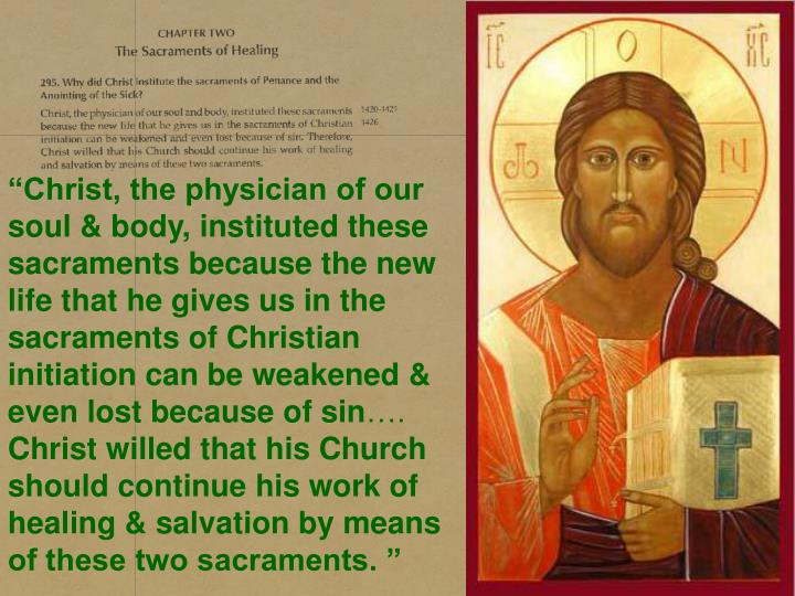 """Christ, the physician of our soul & body, instituted these sacraments because the new life that he gives us in the sacraments of Christian initiation can be weakened & even lost because of sin"