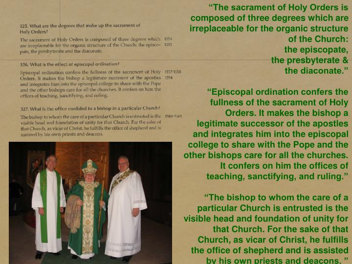 """The sacrament of Holy Orders is composed of three degrees which are irreplaceable for the organic structure of the Church:"