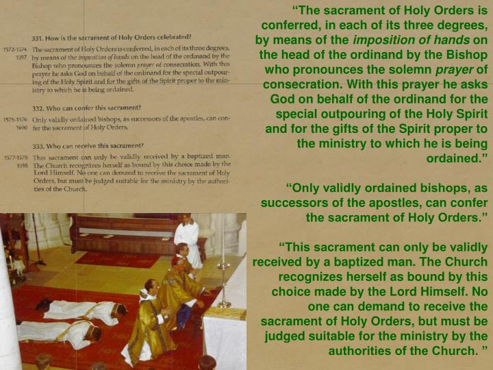"""The sacrament of Holy Orders is conferred, in each of its three degrees, by means of the"