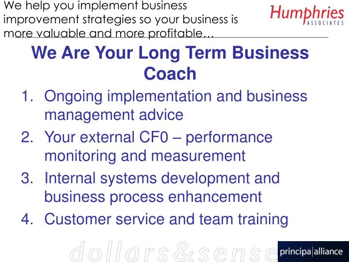 We help you implement business improvement strategies so your business is more valuable and more profitable…