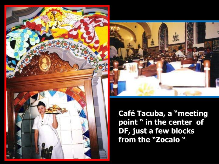 "Café Tacuba, a ""meeting point "" in the center  of DF, just a few blocks from the ""Zocalo """