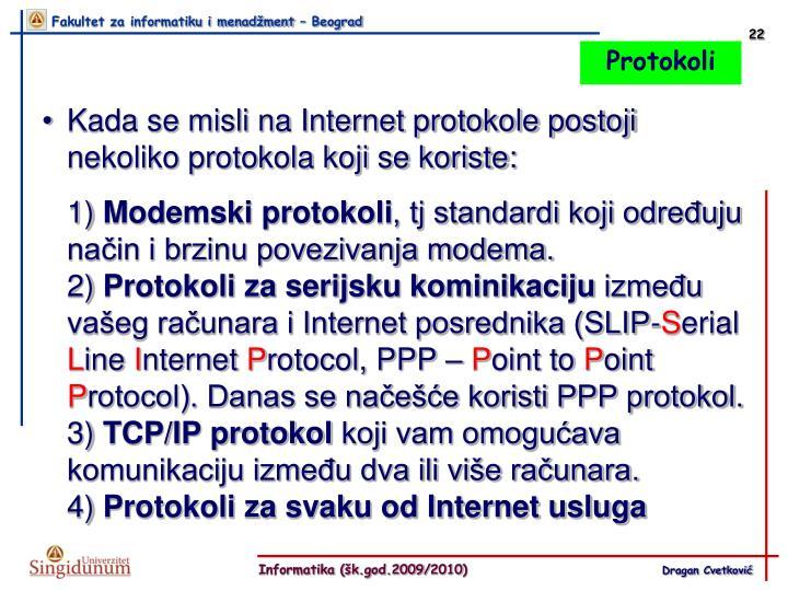 Kada se misli na Internet protokole postoji nekoliko protokola koji se koriste: