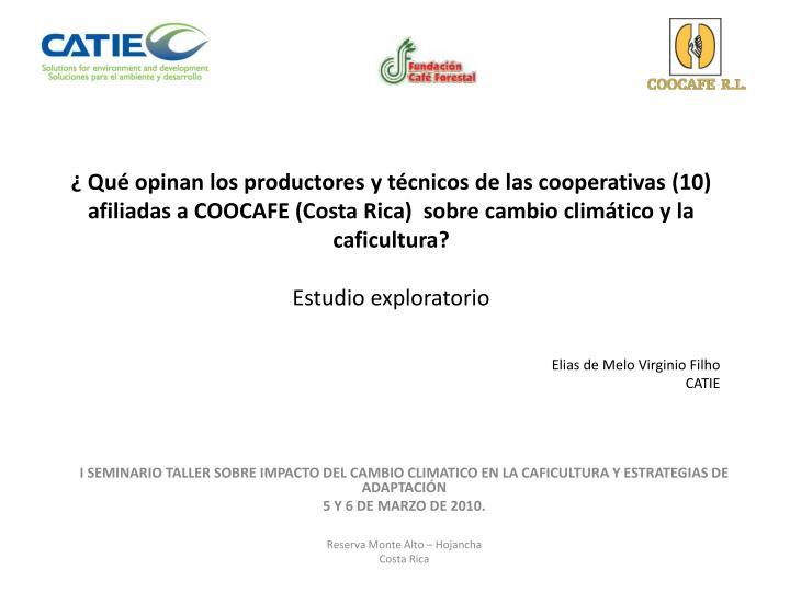 ¿ Qué opinan los productores y técnicos de las cooperativas (10) afiliadas a COOCAFE (Costa Rica)  sobre cambio climático y la caficultura?