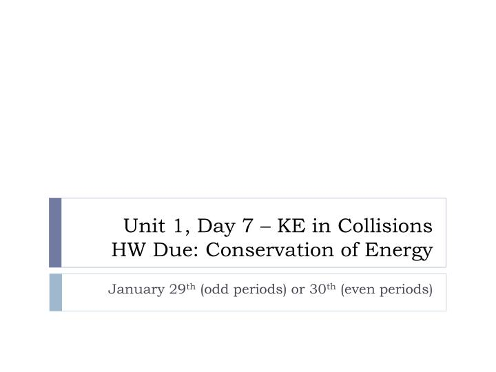 Unit 1 day 7 ke in collisions hw due conservation of energy