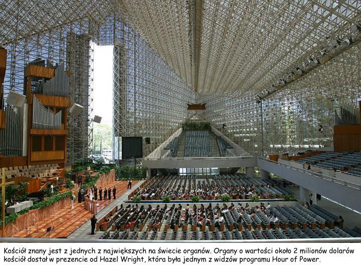 Kościół znany jest z jednych z największych na świecie organów. Organy o wartości około 2 milionów dolarów kościół dostał w prezencie od Hazel Wright, która była jednym z widzów programu Hour of Power