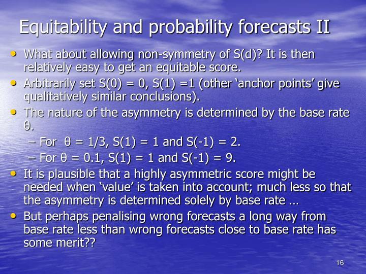 Equitability and probability forecasts II