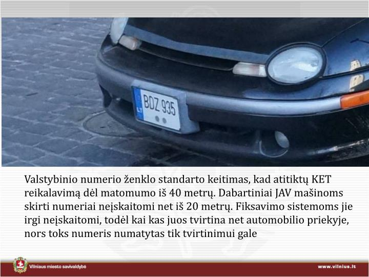 Valstybinio numerio ženklo standarto keitimas, kad atitiktų KET reikalavimą dėl matomumo iš 40 metrų. Dabartiniai JAV mašinoms skirti numeriai neįskaitomi net iš 20 metrų. Fiksavimo sistemoms jie irgi neįskaitomi, todėl kai kas juos tvirtina net automobilio priekyje, nors toks numeris numatytas tik tvirtinimui gale