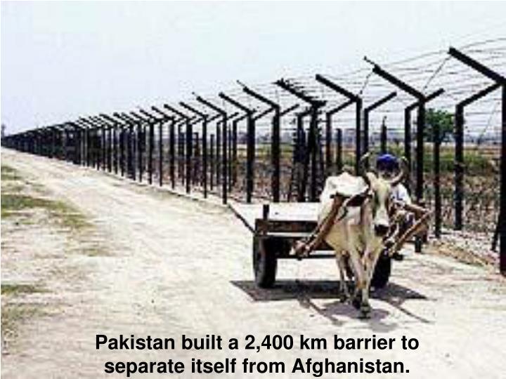 Pakistan built a 2,400 km barrier to