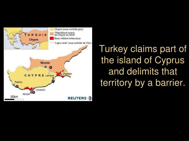 Turkey claims part of the island of Cyprus and delimits that territory by a barrier.