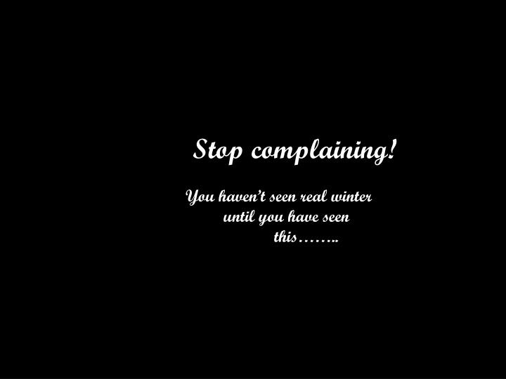 Stop complaining!