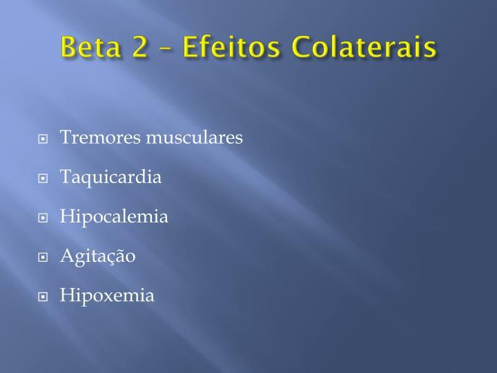 Beta 2 – Efeitos Colaterais