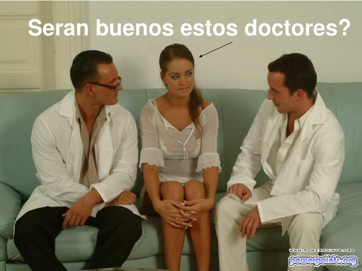 Seran buenos estos doctores?