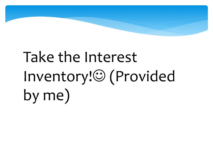 Take the Interest Inventory! (Provided by me)