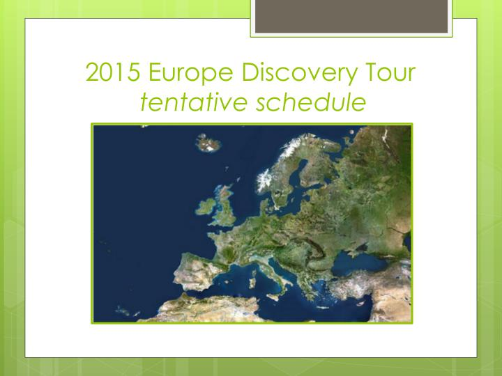 2015 europe discovery tour tentative schedule n.