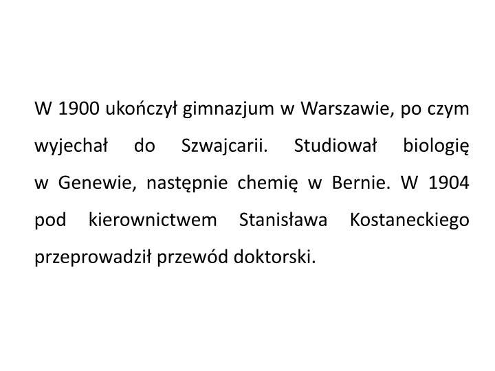 W 1900 ukończył gimnazjum w Warszawie, po czym wyjechał do Szwajcarii. Studiował biologię