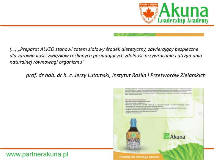 """(…) """"Preparat ALVEO stanowi zatem ziołowy środek dietetyczny, zawierający bezpieczne dla zdrowia ilości związków roślinnych posiadających zdolność przywracania i utrzymania naturalnej równowagi organizmu"""""""