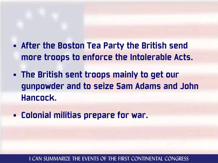 After the Boston Tea Party the British send more troops to enforce the Intolerable Acts.