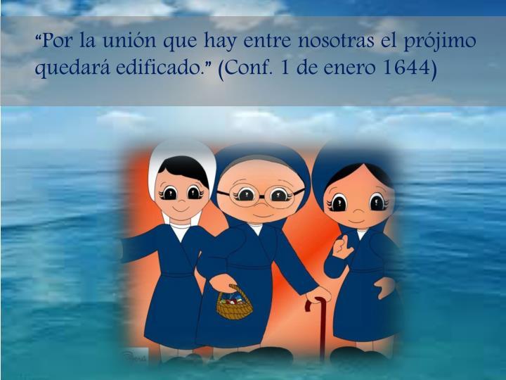 """""""Por la unión que hay entre nosotras el prójimo quedará edificado."""" (Conf. 1 de enero 1644)"""