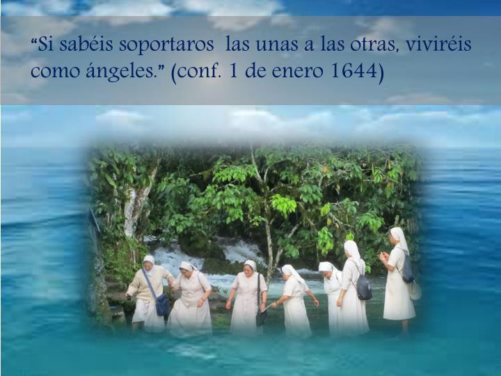 """""""Si sabéis soportaros  las unas a las otras, viviréis como ángeles."""" (conf. 1 de enero 1644)"""