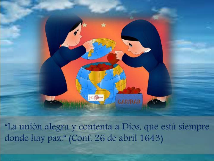 """""""La unión alegra y contenta a Dios, que está siempre donde hay paz."""" (Conf. 26 de abril 1643)"""