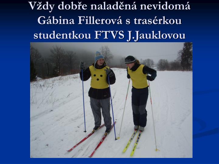 Vždy dobře naladěná nevidomá Gábina Fillerová s trasérkou studentkou FTVS J.Jauklovou
