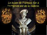 le buste de fran ois 1er l extr mit est de la galerie