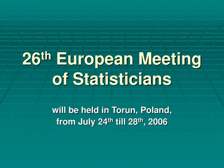 26 th european meeting of statisticians