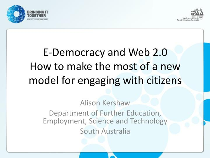 E democracy and web 2 0 how to make the most of a new model for engaging with citizens