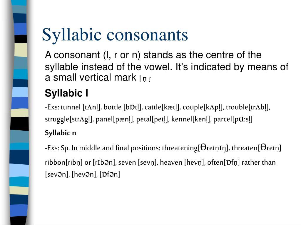 Syllabic consonants.
