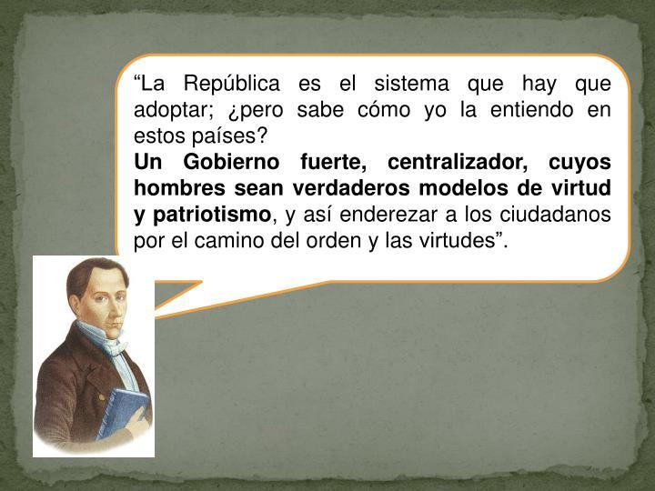 """""""La República es el sistema que hay que adoptar; ¿pero sabe cómo yo la entiendo en estos países?"""