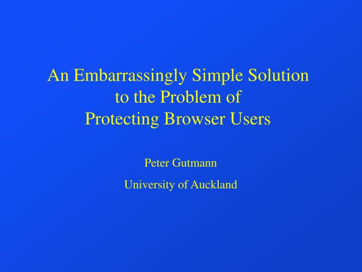 an embarrassingly simple solution to the problem of protecting browser users n.